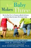 Amazon: And Baby Makes Three: The Six-Step Plan for Preserving Marital Intimacy and Rekindling Romance After Baby Arrives