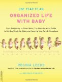 Amazon: One Year to an Organized Life with Baby: From Pregnancy to Parenthood, the Week-by-Week Guide to Getting Ready for Baby and Keeping Your Family Organized, by Regina Leeds with Meagan Francis