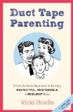 Preorder at Amazon: Duct Tape Parenting: A Less Is More Approach to Raising Respectful, Responsible, and Resilient Kids
