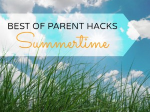 Best of Parent Hacks: Summertime edition