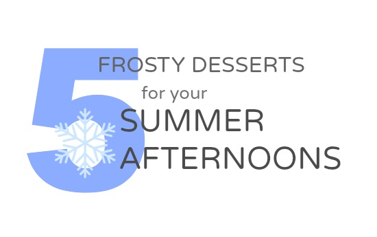 Cool desserts for your summer afternoons