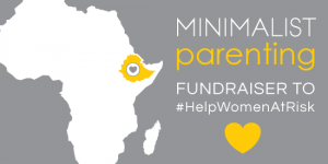 Minimalist Parenting benefit for women in Ethiopia: #HelpWomenAtRisk