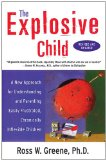 At Amazon: The Explosive Child: A New Approach for Understanding and Parenting Easily Frustrated, Chronically Inflexible Children (affiliate link)